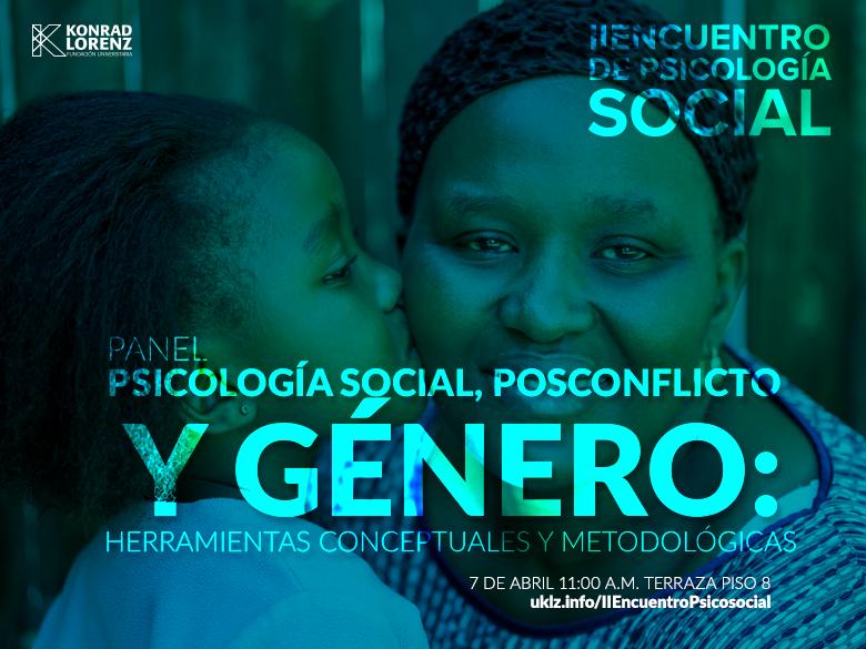 Panel: Psicología social, posconflicto y género: herramientas conceptuales y metodológicas