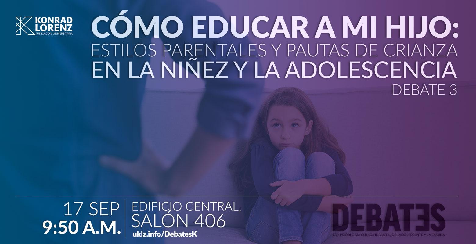 Debate: Cómo educar a mi hijo. Estilos parentales y pautas de crianza en la niñez y la adolescencia