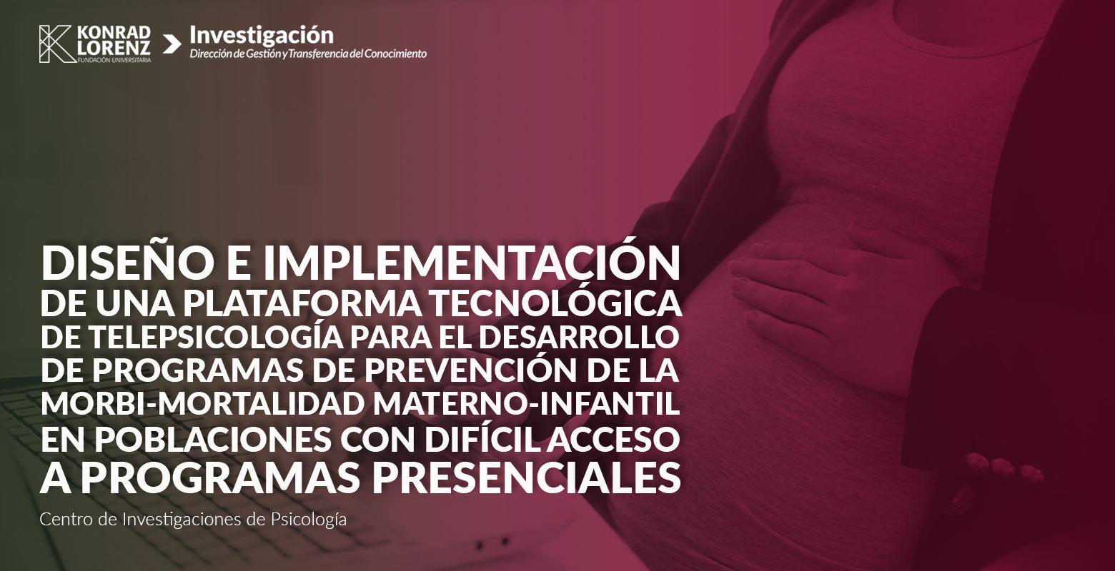 Diseño e implementación de una plataforma tecnológica de telepsicología para el desarrollo de programas de prevención de la morbi-mortalidad materno-infantil en poblaciones con difícil acceso a programas presenciales