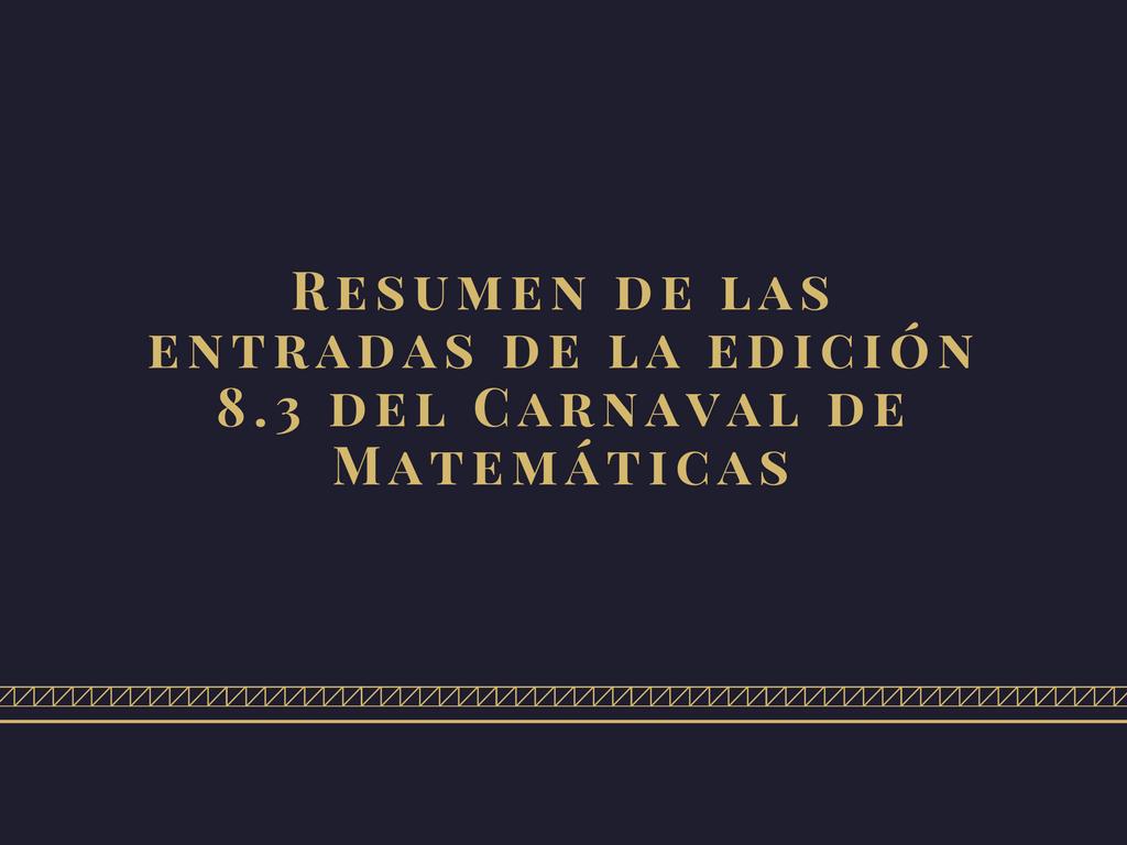 Resumen de las entradas de la edición 8.3 del Carnaval de Matemáticas