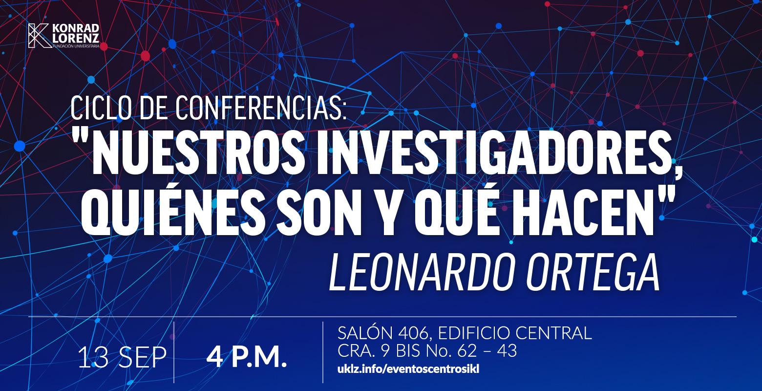 Conferencias: Nuestros investigadores, quiénes son y qué hacen: Leonardo Ortega