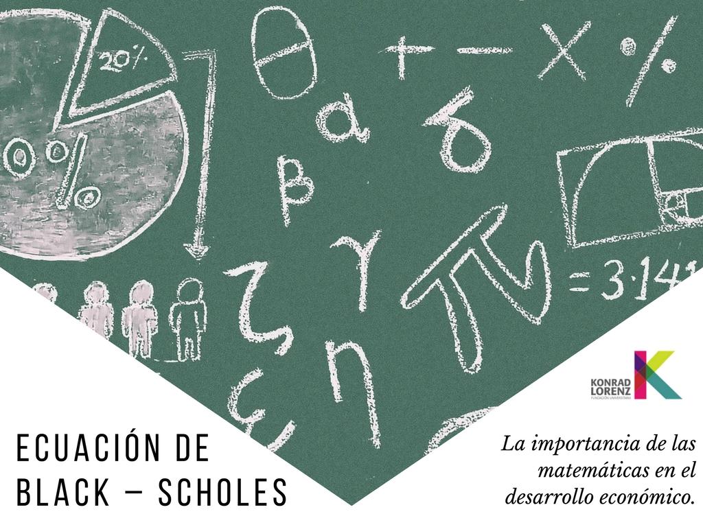 Ecuación de Black – Scholes. La importancia de las matemáticas en el desarrollo económico