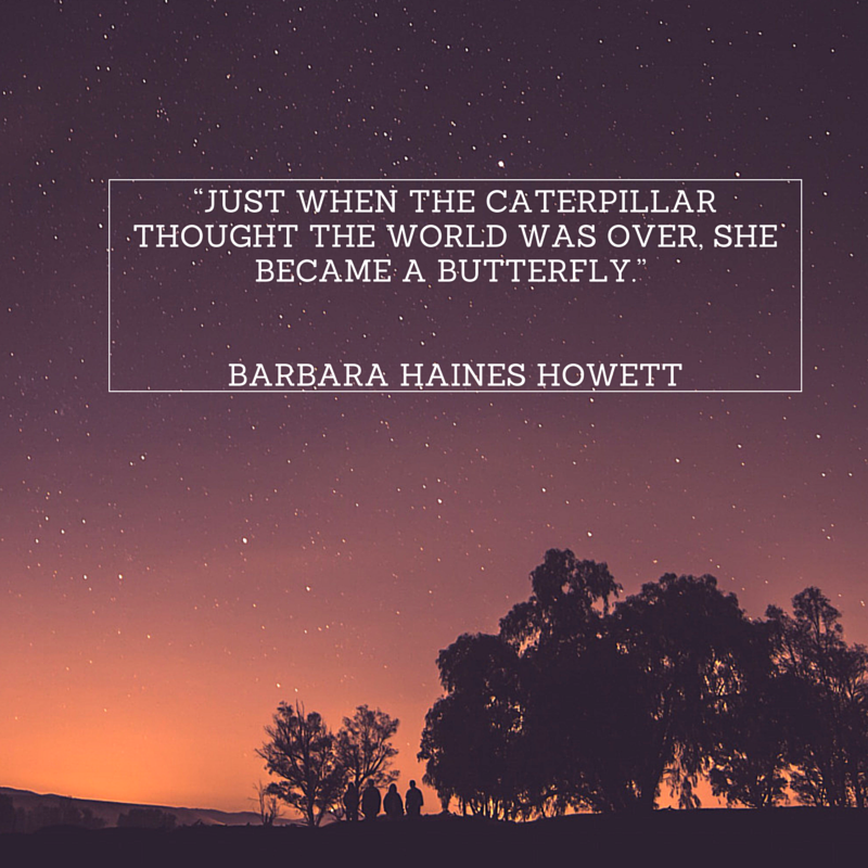 """Just when the caterpillar thought the world"