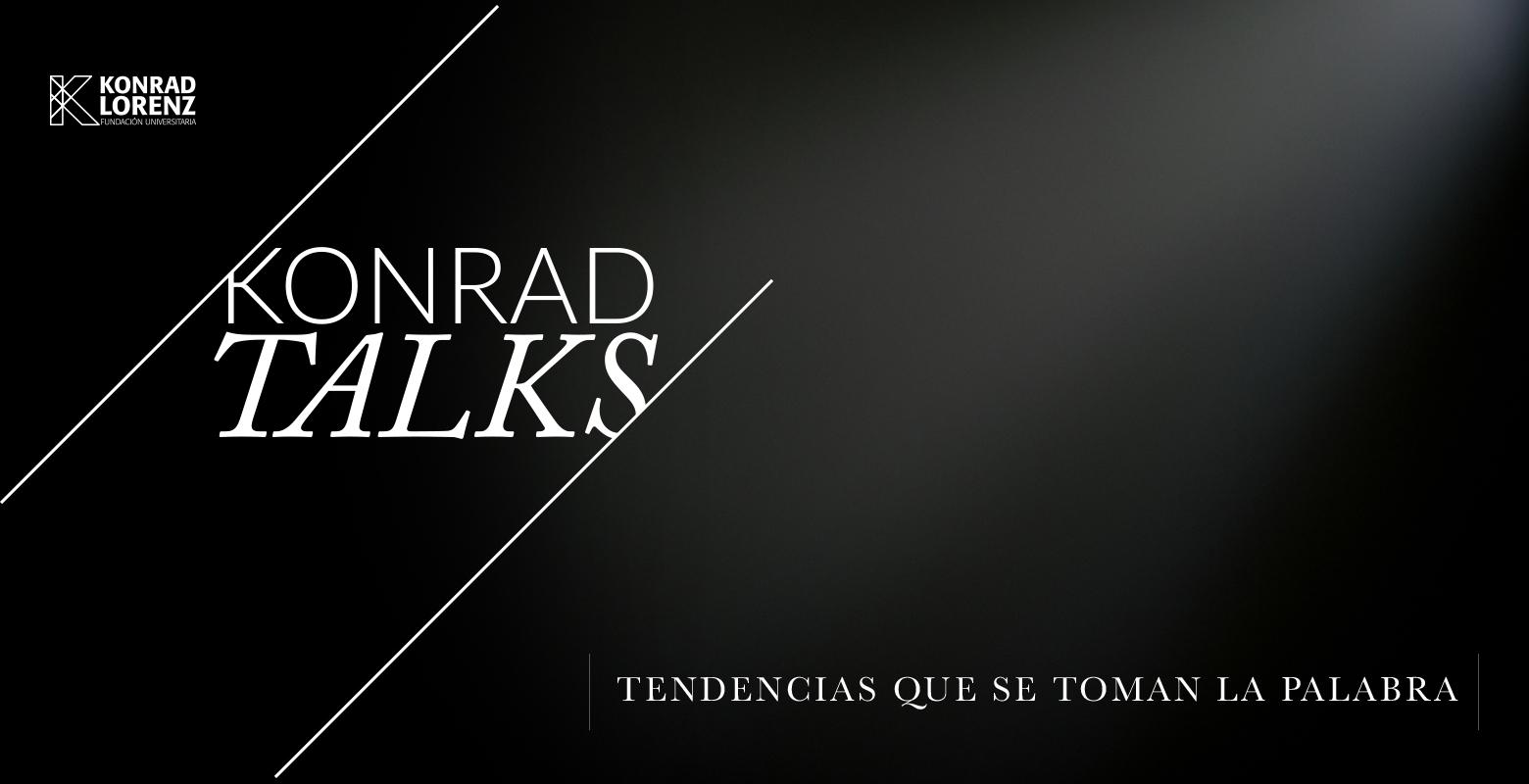 Konrad Talks, tendencias que se toman la palabra