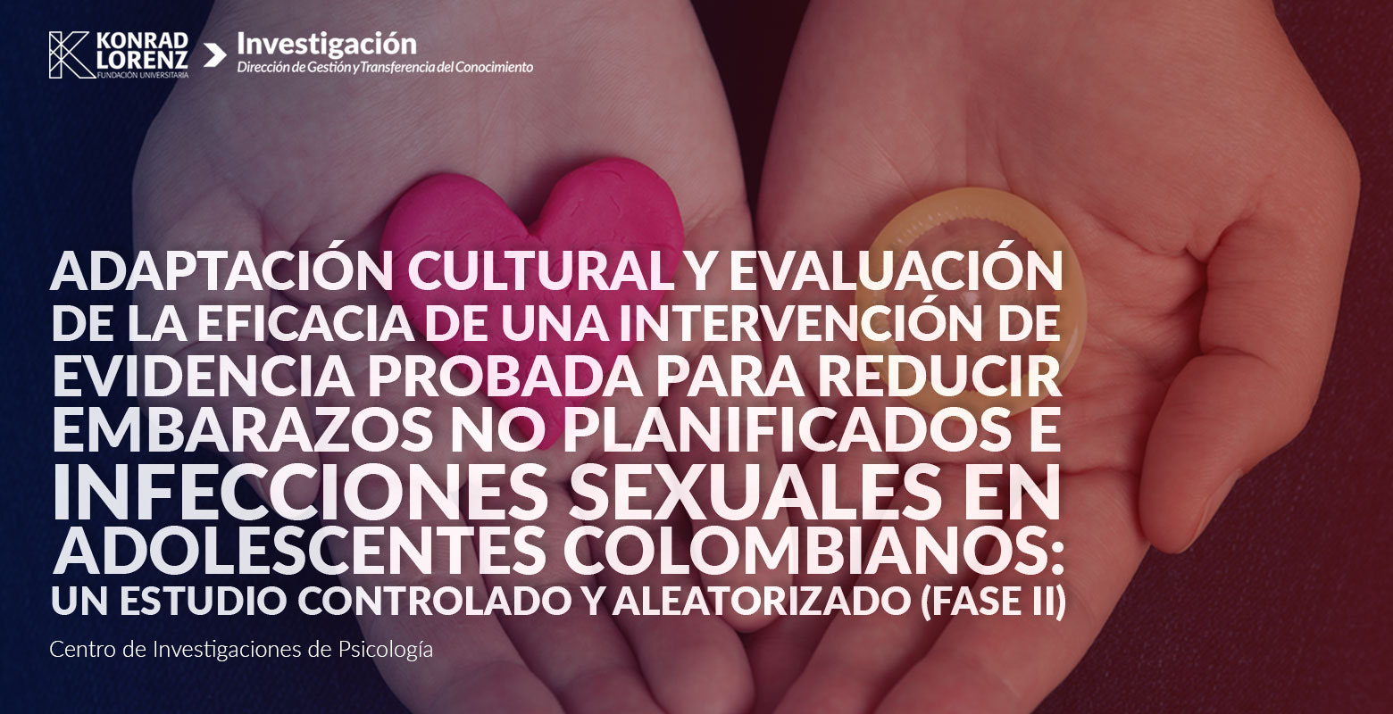 Adaptación cultural y evaluación de la eficacia de una intervención de evidencia probada para reducir embarazos no planificados e infecciones sexuales en adolescentes colombianos: un estudio controlado y aleatorizado. (FASE II)