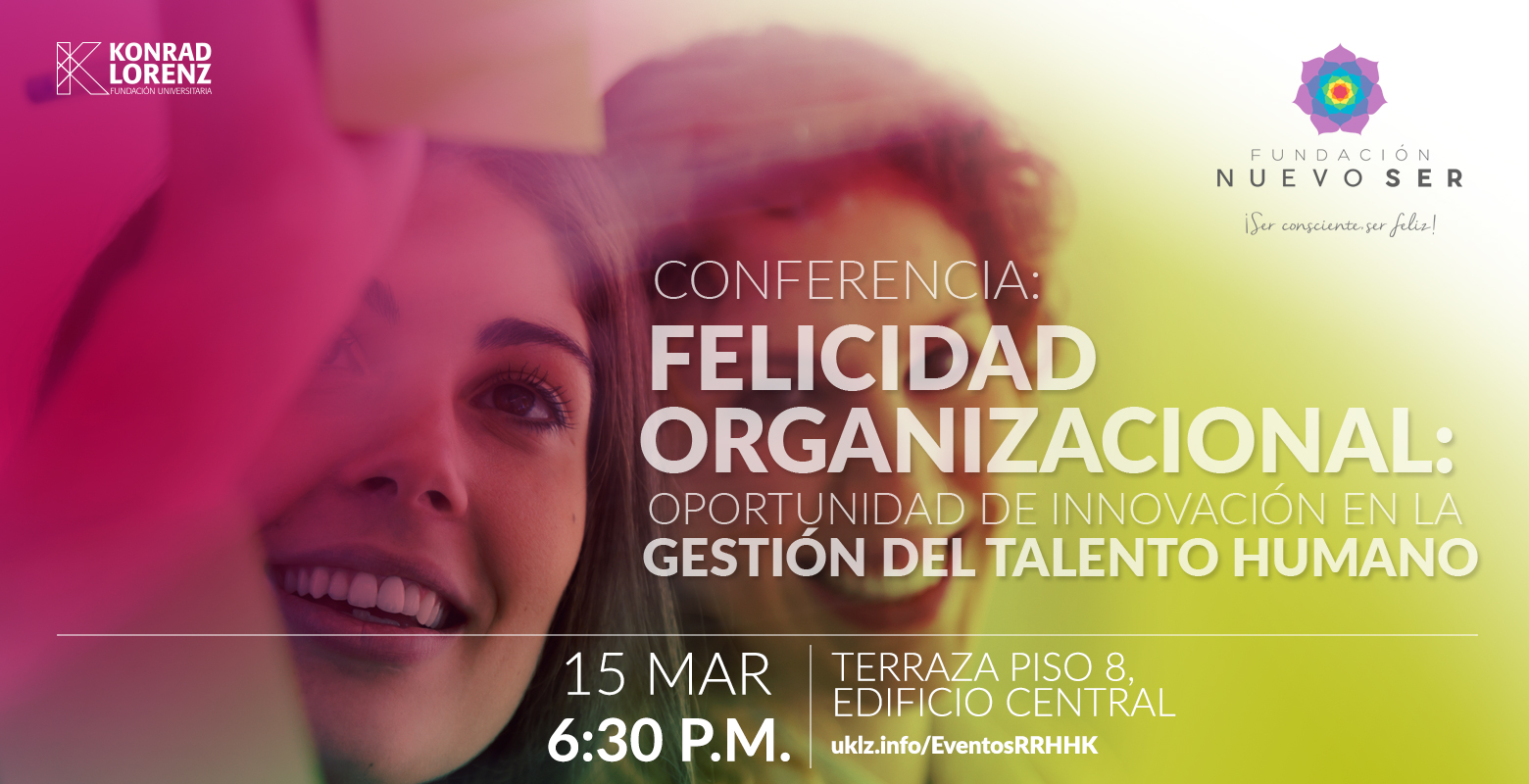 """Conferencia """"Felicidad Organizacional: Oportunidad de innovación en la Gestión del Talento Humano"""""""