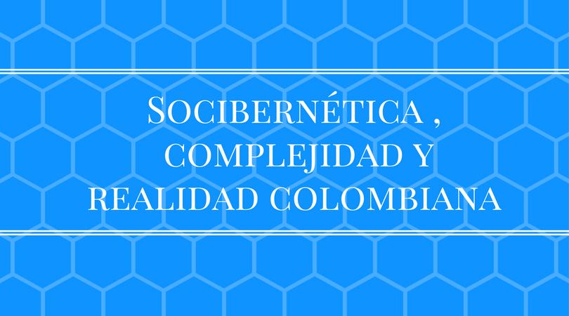 Socibernética, complejidad y realidad colombiana