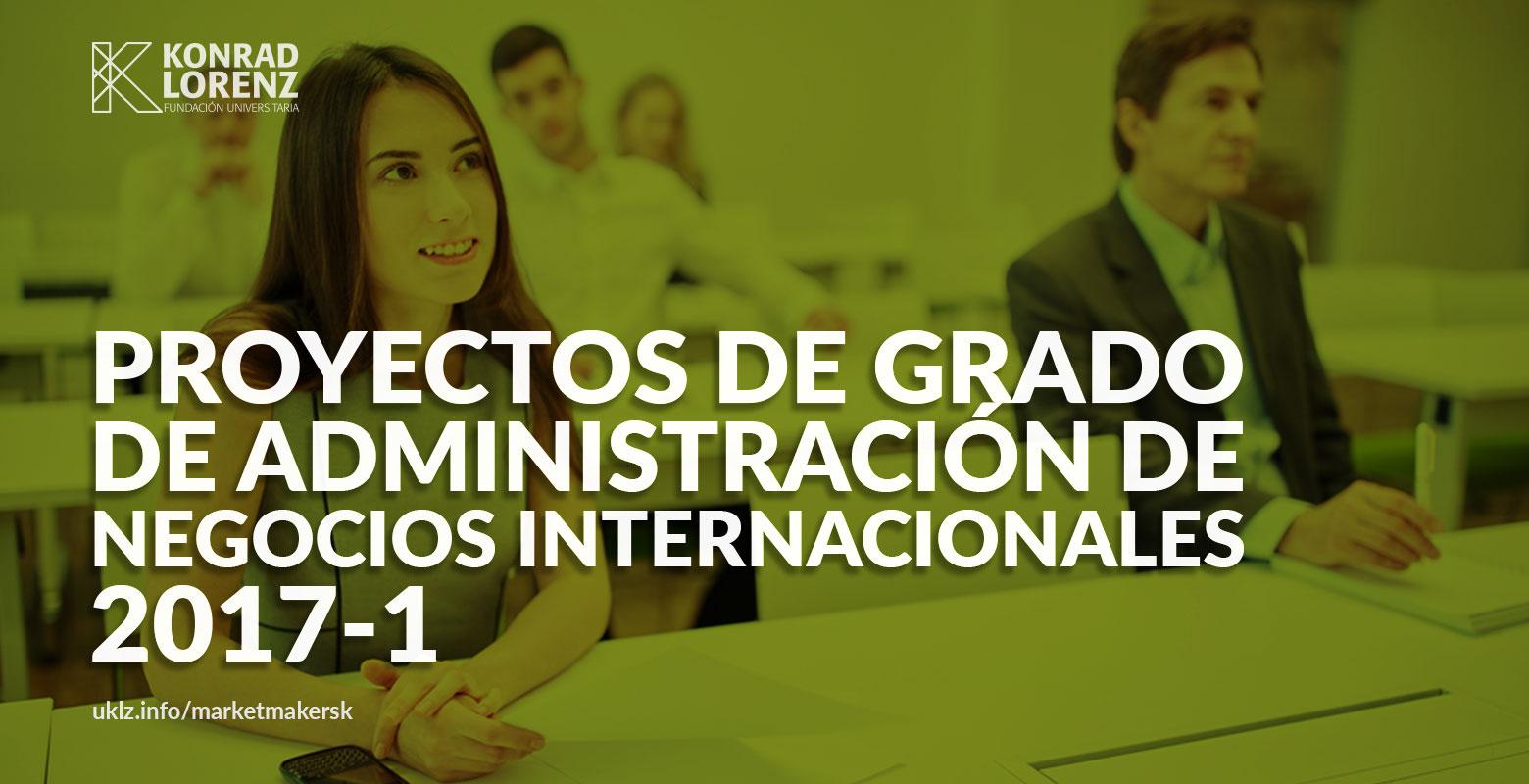Presentación Pública de los Proyectos de Grado de Administración de Negocios Internacionales 2017-1