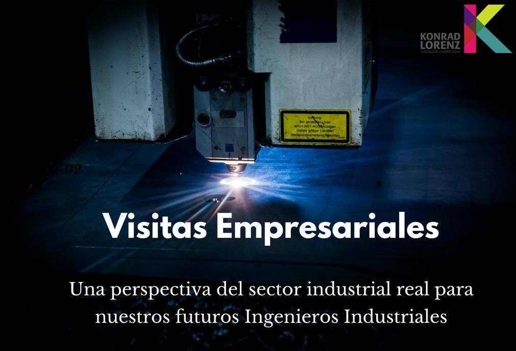Visitas Empresariales <br> Una perspectiva del sector industrial real para nuestros futuros Ingenieros Industriales