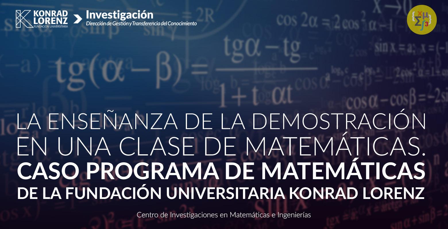 La enseñanza de la demostración en una clase de matemáticas: caso programa de matemáticas de la fundación universitaria Konrad Lorenz