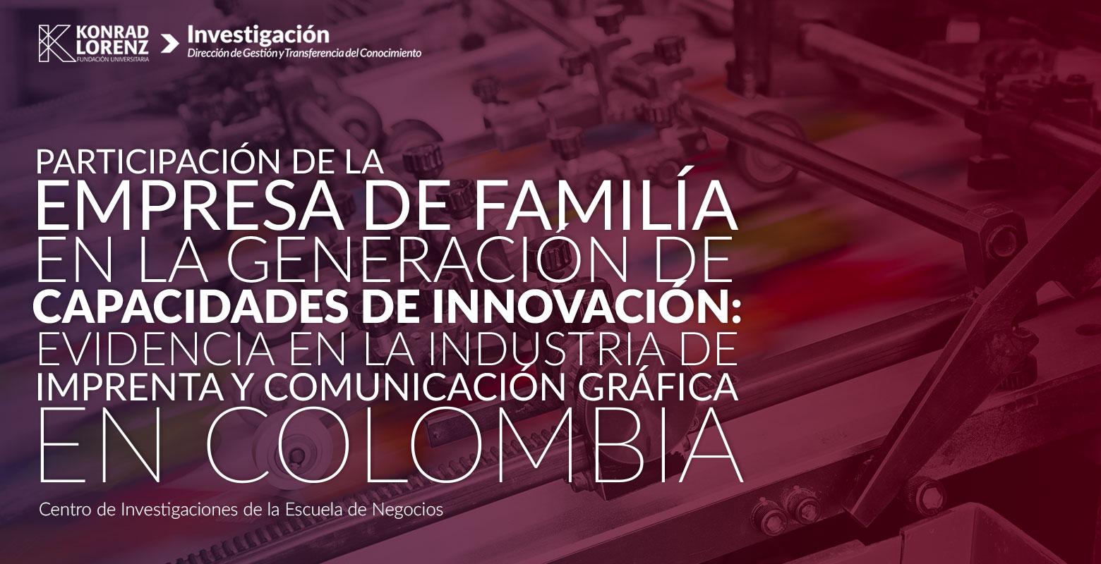 Participación de la empresa de familia en la generación de capacidades de innovación: Evidencia en la Industria de Imprenta y Comunicación Gráfica en Colombia