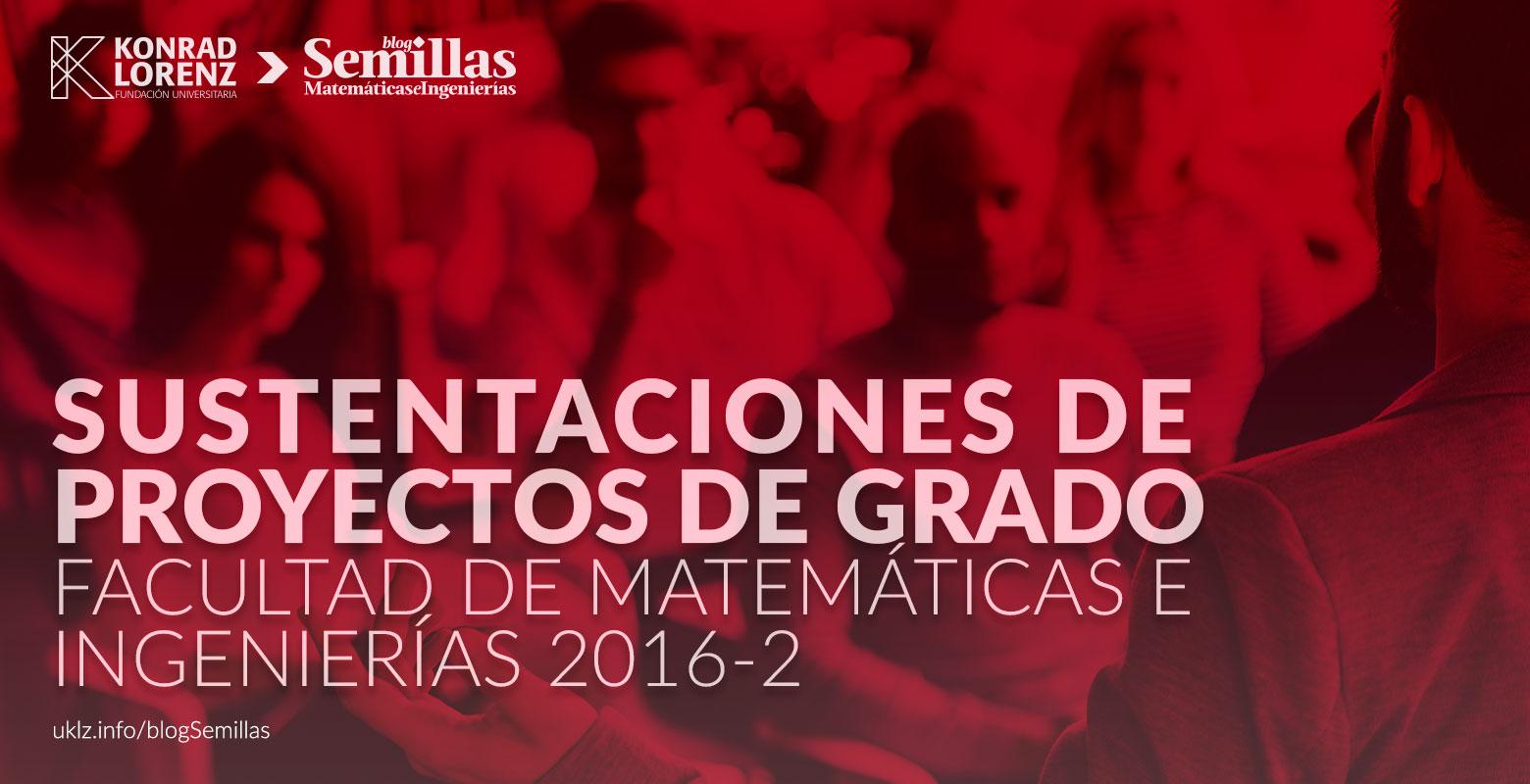Sustentaciones de Proyectos de Grado de la Facultad de Matemáticas e Ingenierías 2016-2