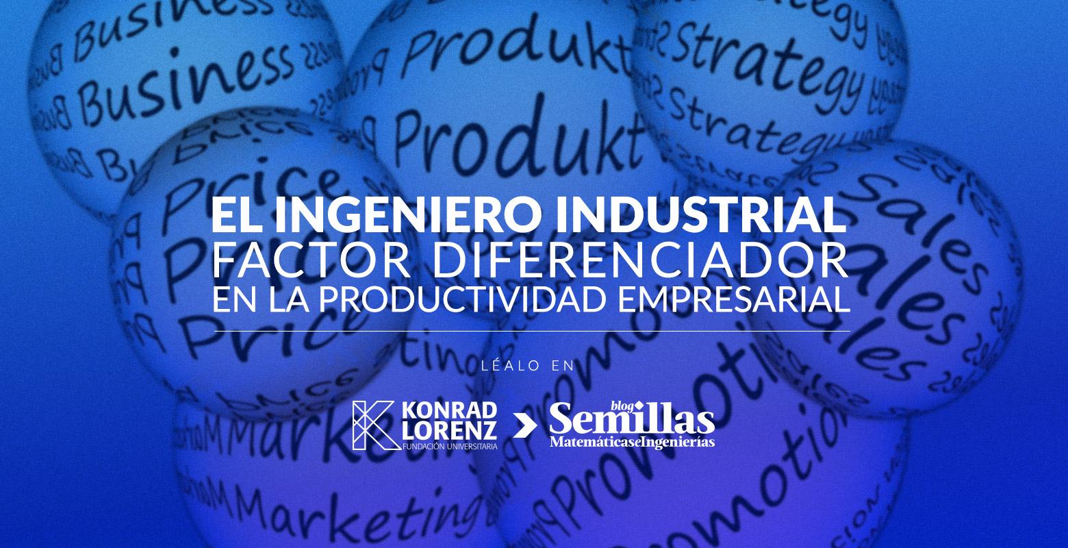 El Ingeniero Industrial: factor de diferenciación en la productividad empresarial