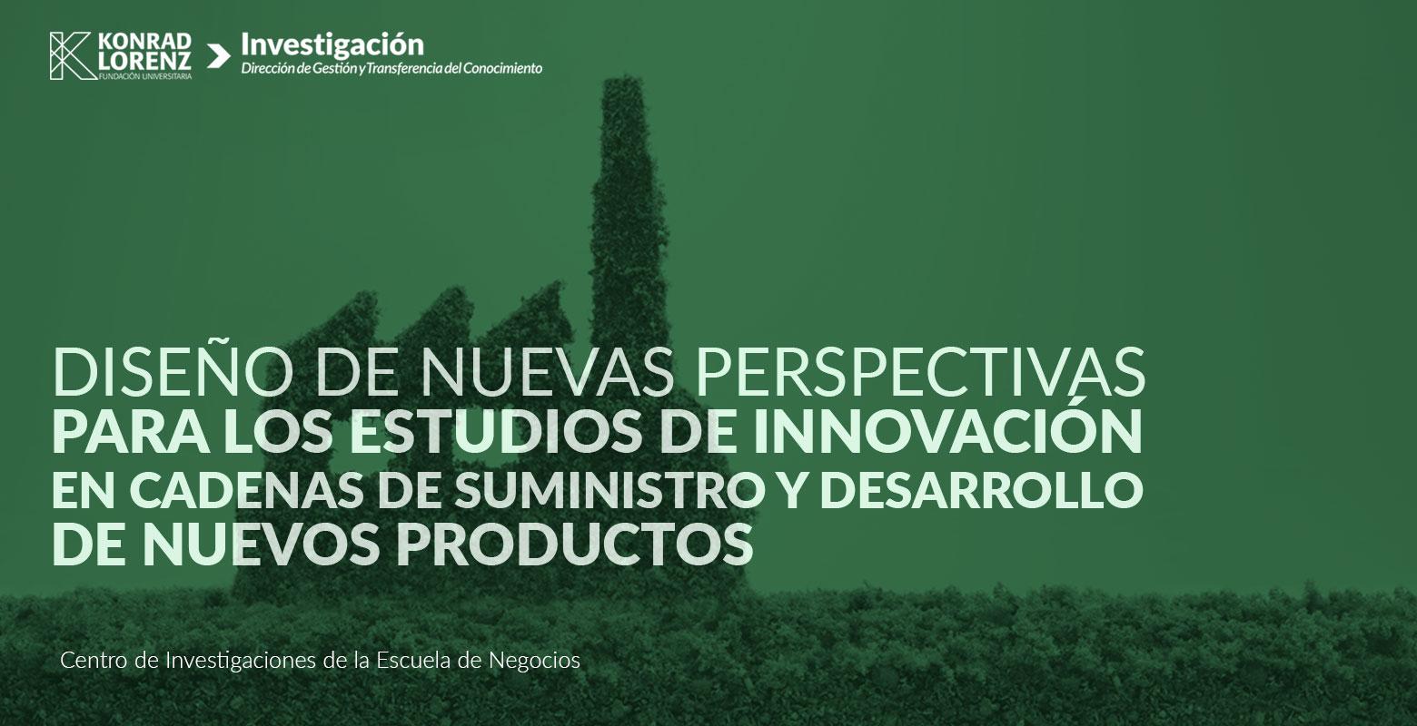 Diseño de nuevas perspectivas para los estudios de innovación en cadenas de suministro y desarrollo de nuevos productos