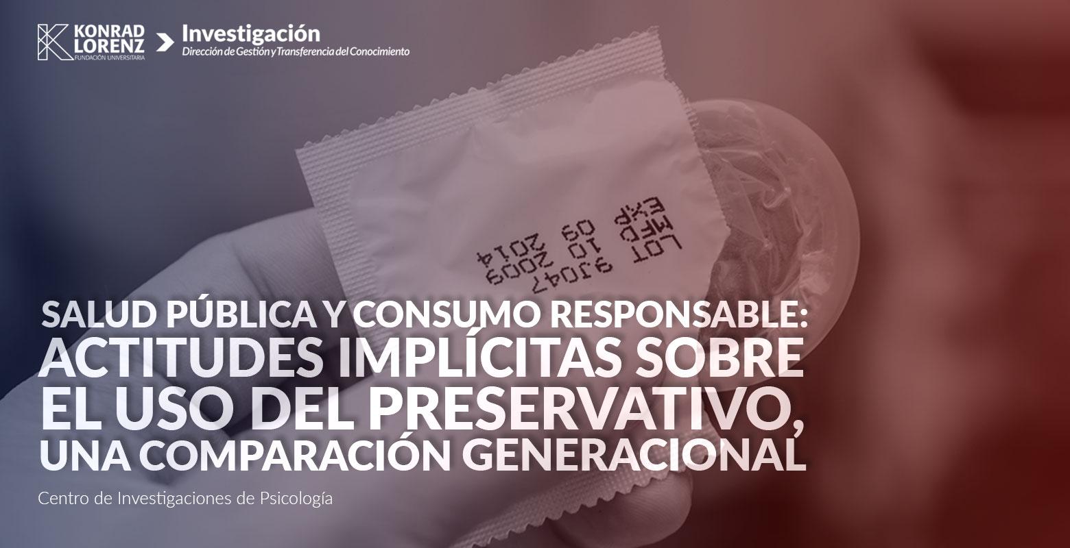 Salud Pública y consumo responsable: actitudes implícitas sobre el uso del preservativo, una comparación generacional