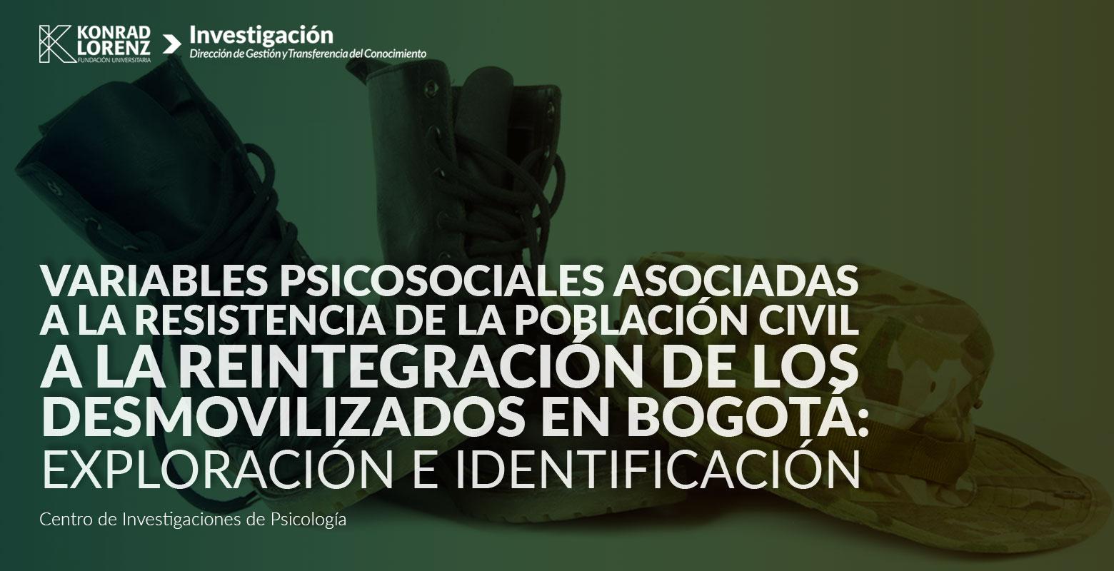 Variables psicosociales asociadas a la resistencia de la población civil a la reintegración de los desmovilizados en Bogotá: exploración e identificación