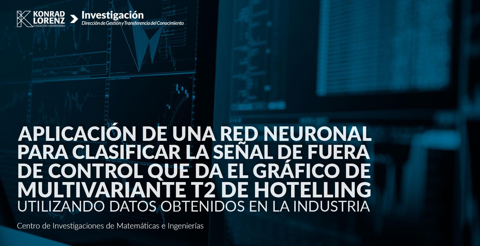 Aplicación de una red neuronal para clasificar la señal de fuera de control que da el gráfico de multivariante T2 de Hotelling utilizando datos obtenidos en la industria