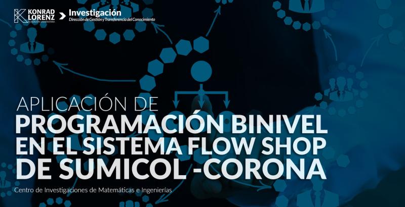 2016_02_27_aplicacion_programacion_binivel_sistema_flow_shop_sumicol_corona
