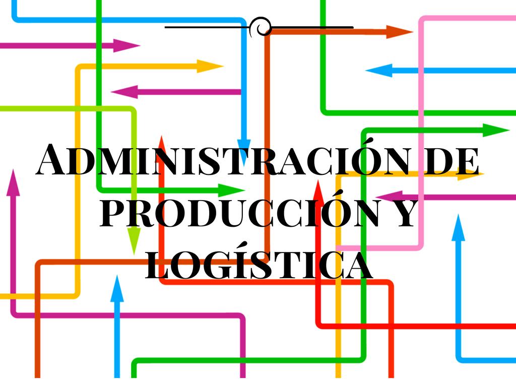 Administración de producción y logística