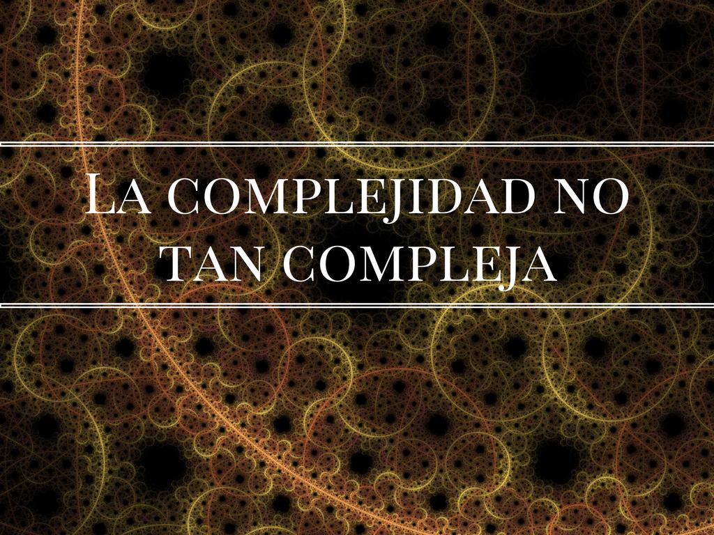 La complejidad no tan compleja