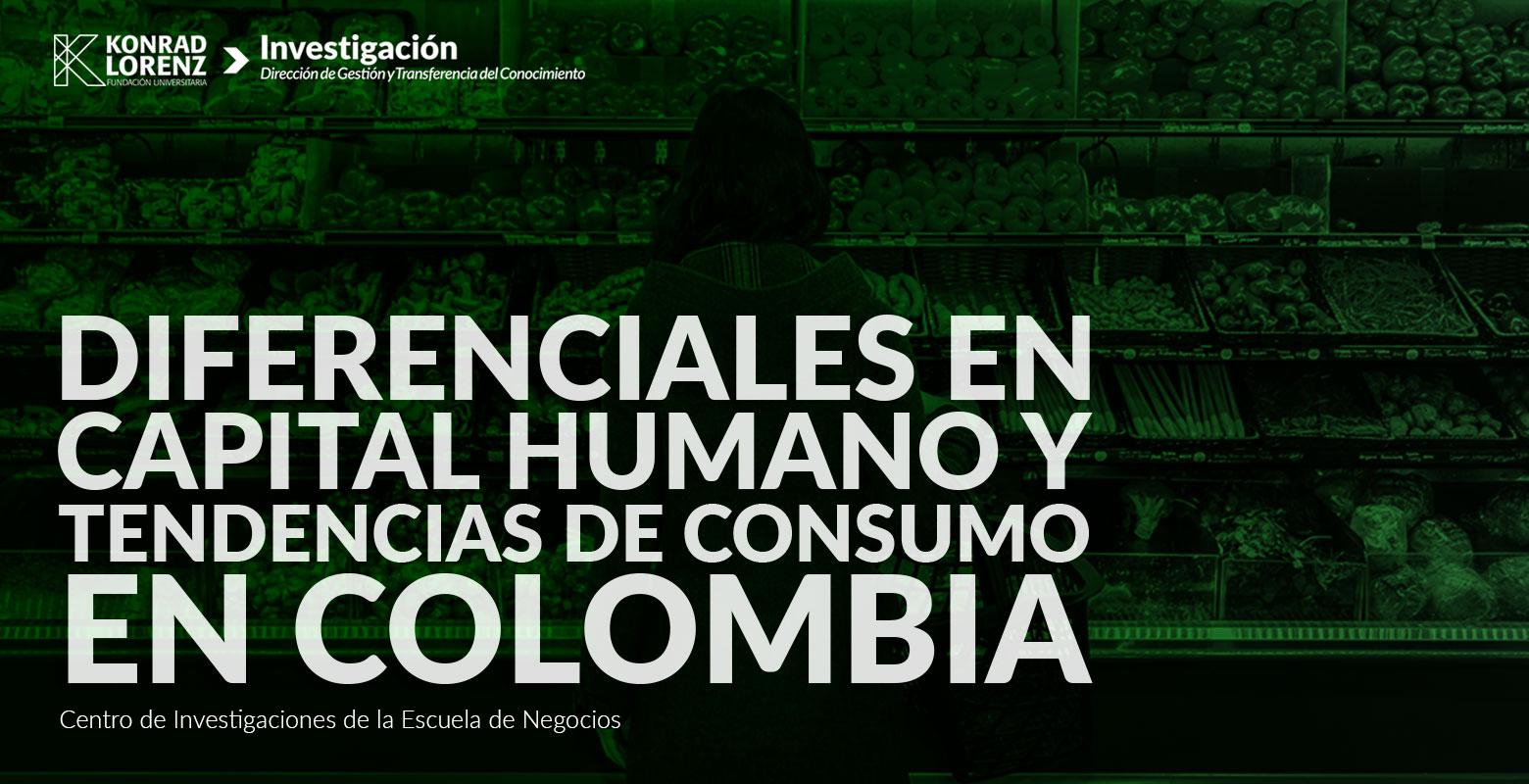 Diferenciales en Capital humano y tendencias de Consumo en Colombia
