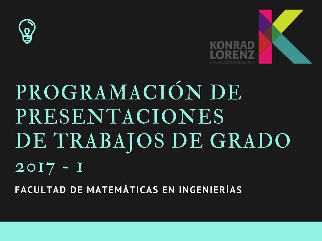 Programación de presentaciones de trabajos de grado 2017-I Facultad de Matemáticas e Ingenierías