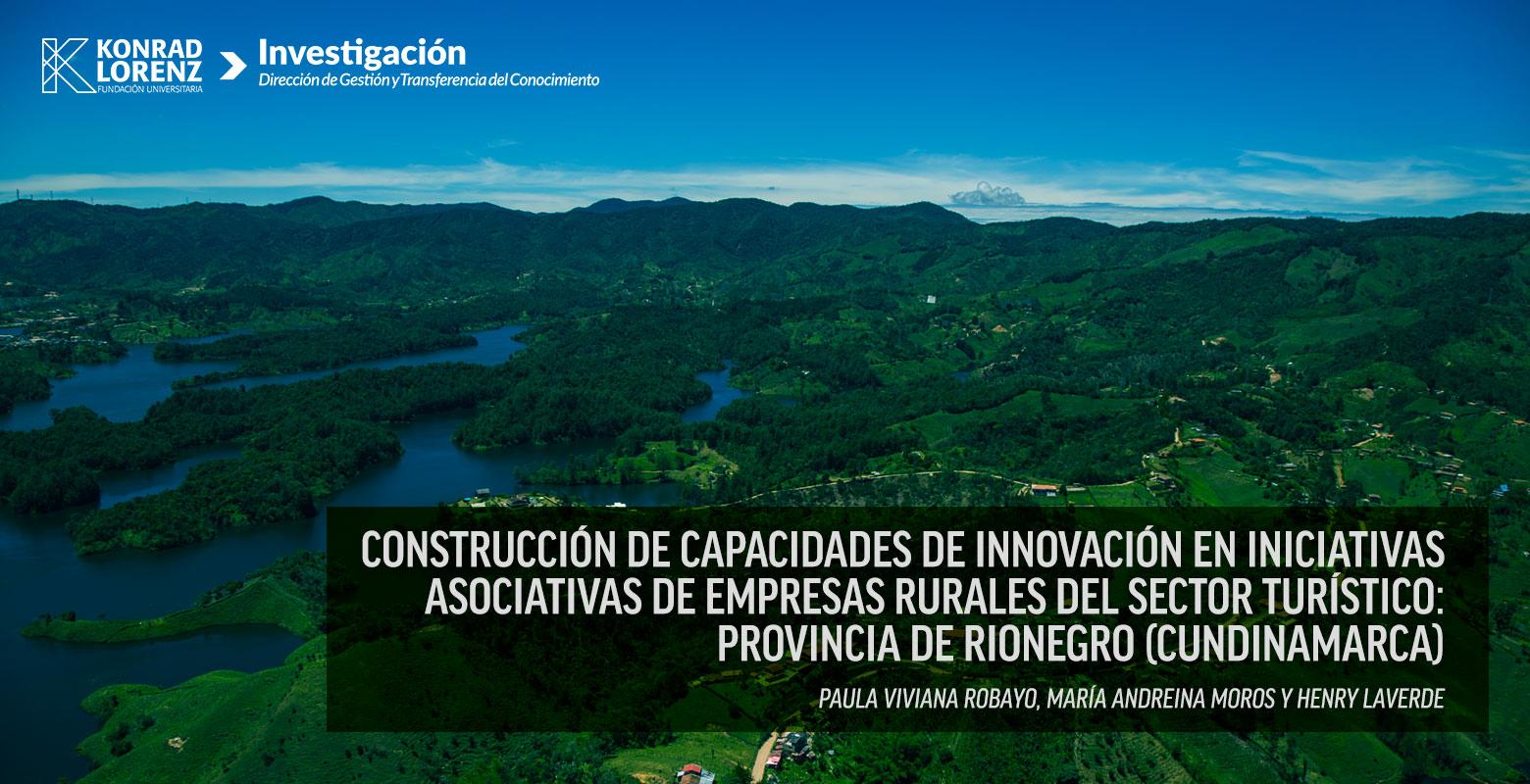 Construcción de capacidades de innovación en iniciativas asociativas de empresas rurales del Sector Turístico: Provincia de Rionegro (Cundinamarca)