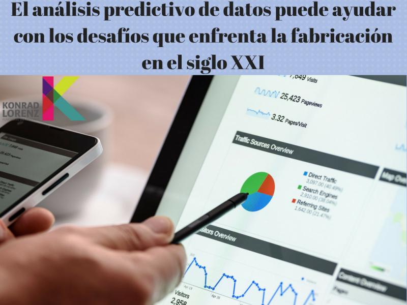El análisis predictivo de datos puede ayudar con los desafíos que enfrenta la fabricación en el siglo XXI