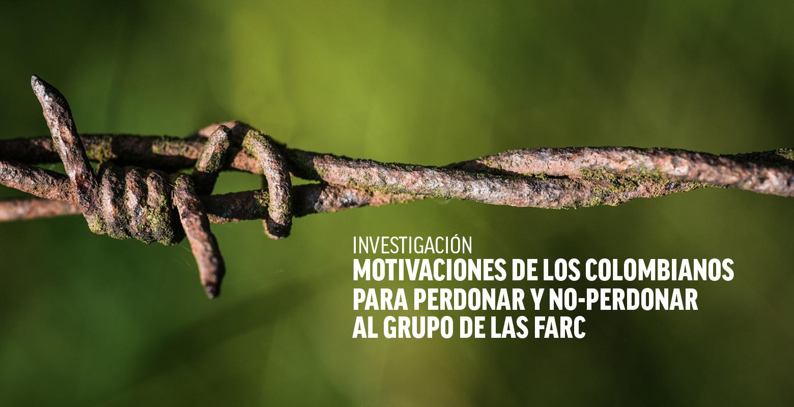 Investigación: Motivaciones de los colombianos para perdonar y no-perdonar al grupos de las Farc