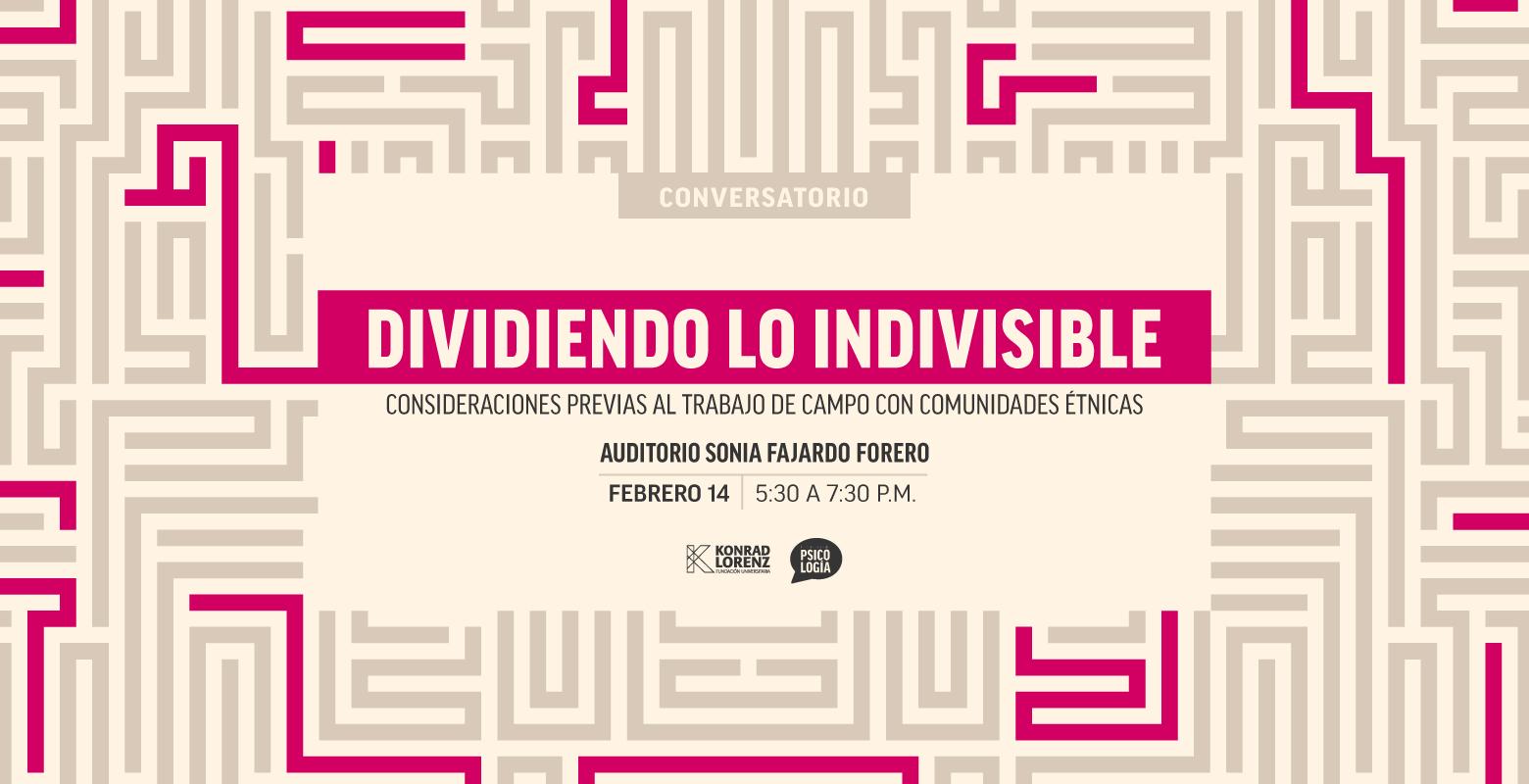 Conversatorio: Dividiendo lo indivisible. Consideraciones previas al trabajo de campo con comunidades étnicas