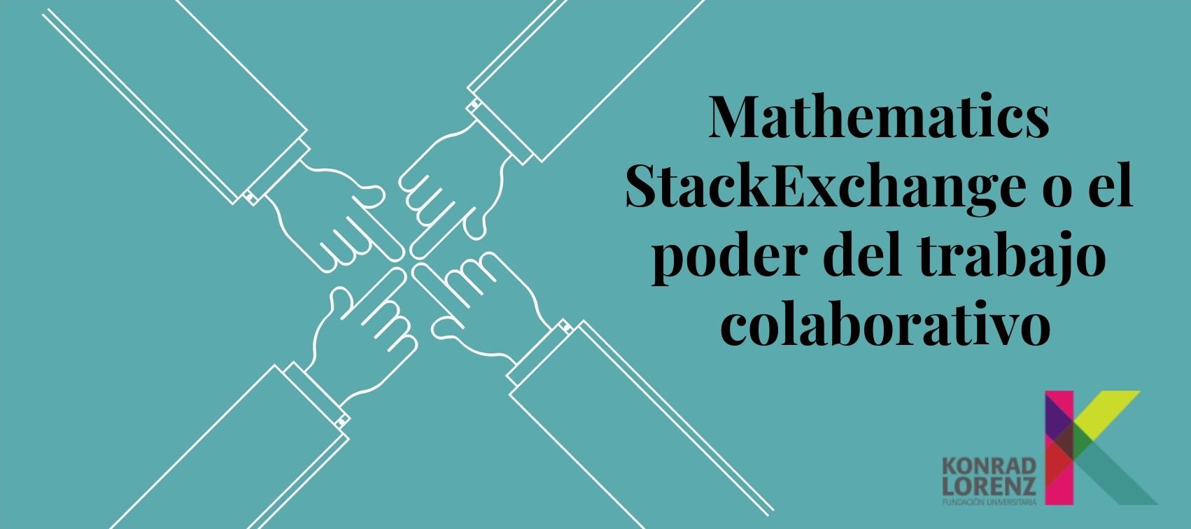 Mathematics StackExchange o el poder del trabajo colaborativo