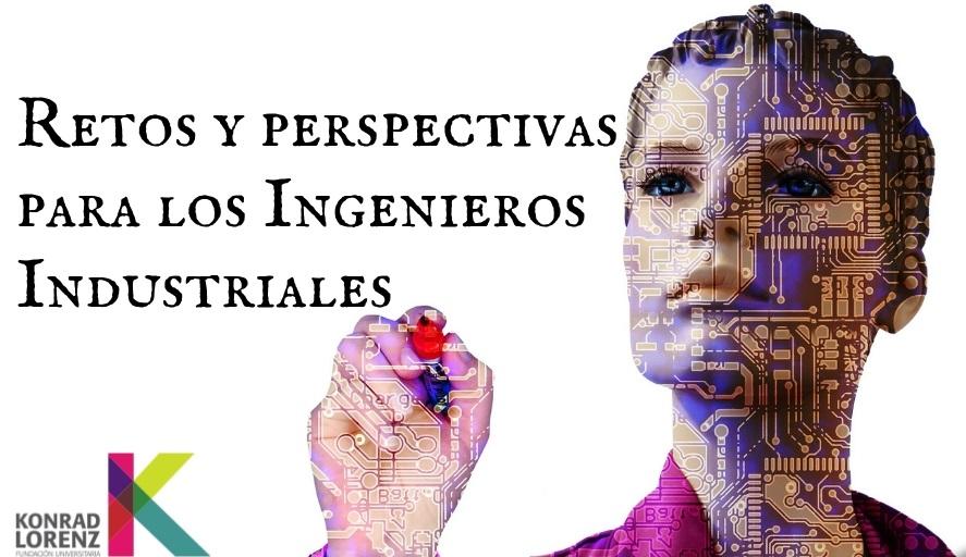 Retos y perspectivas para los Ingenieros Industriales