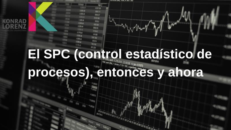 El SPC (control estadístico de procesos)  entonces y ahora