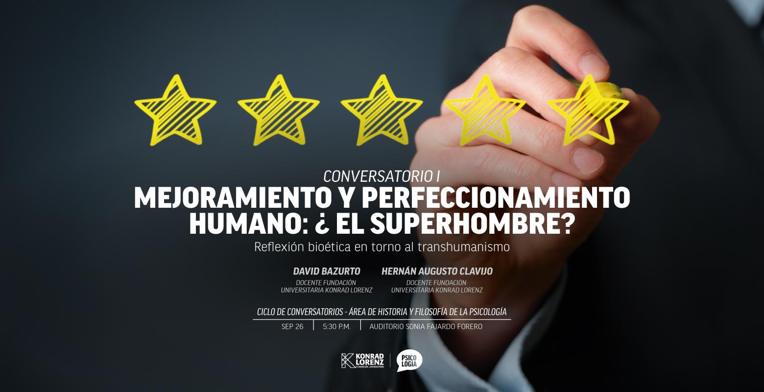 Ciclo de conversatorios | Primer Conversatorio | Mejoramiento y perfeccionamiento humano: ¿el superhombre?