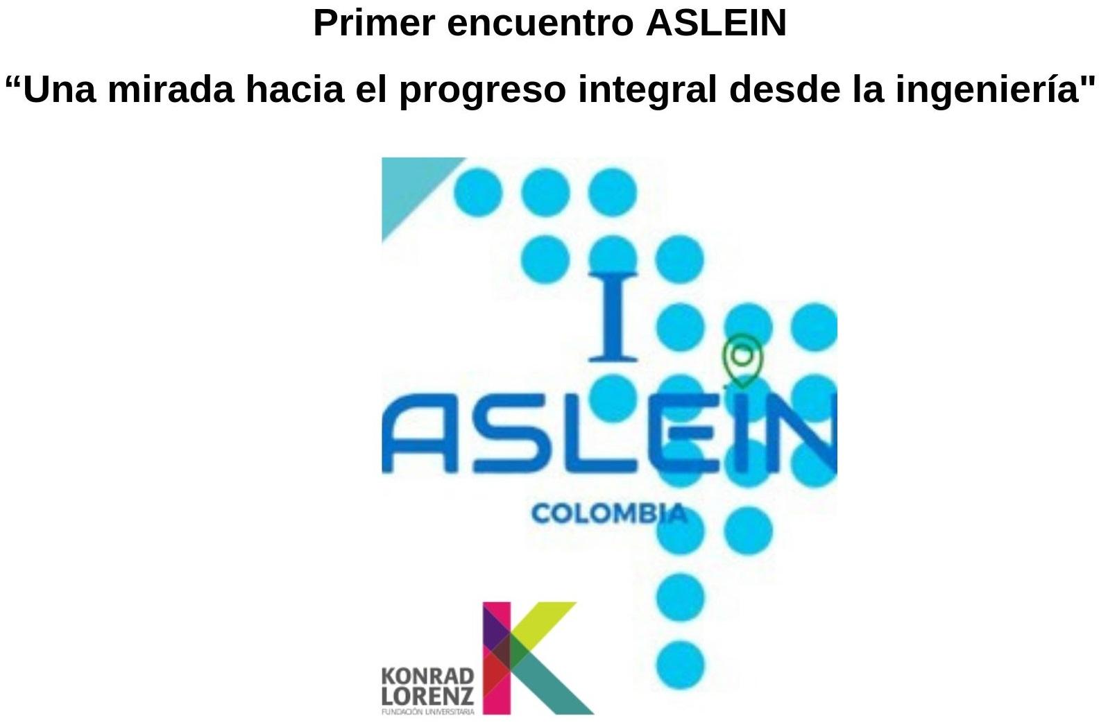 """Primer encuentro ASLEIN """"Una mirada hacia el progreso integral desde la ingeniería"""