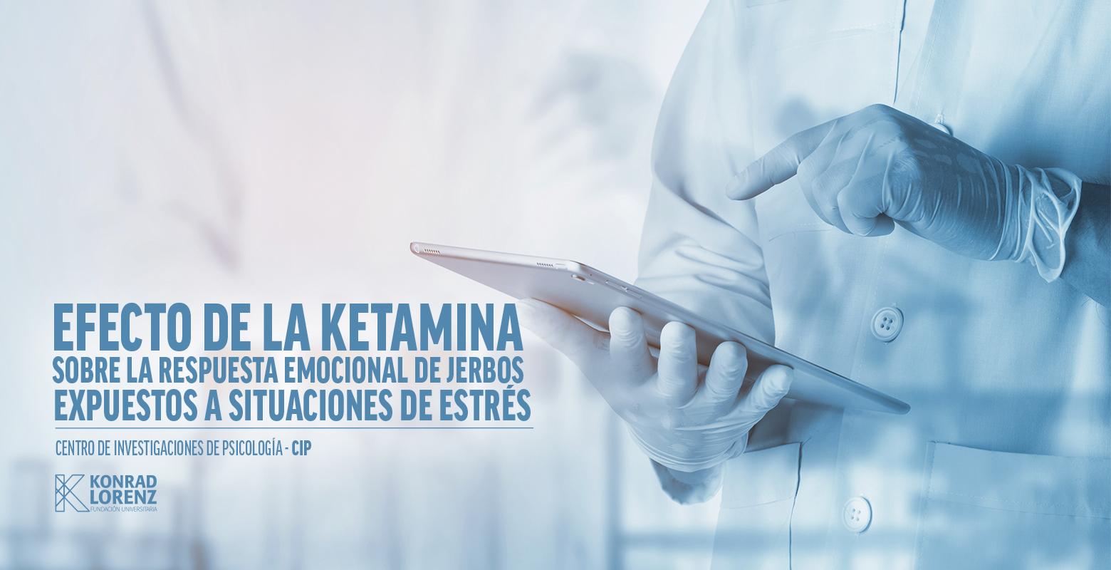 Efecto de la Ketamina sobre la respuesta emocional de jerbos expuestos a situaciones de estrés
