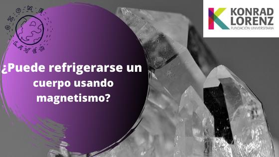 ¿Puede refrigerarse un cuerpo usando magnetismo?