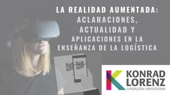 La realidad aumentada: aclaraciones, actualidad y aplicaciones en la enseñanza de la logística