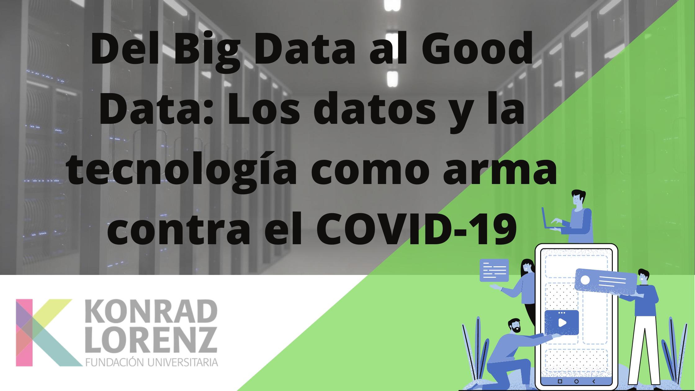 Del Big Data al Good Data: Los datos y la tecnología como arma contra el COVID- 19