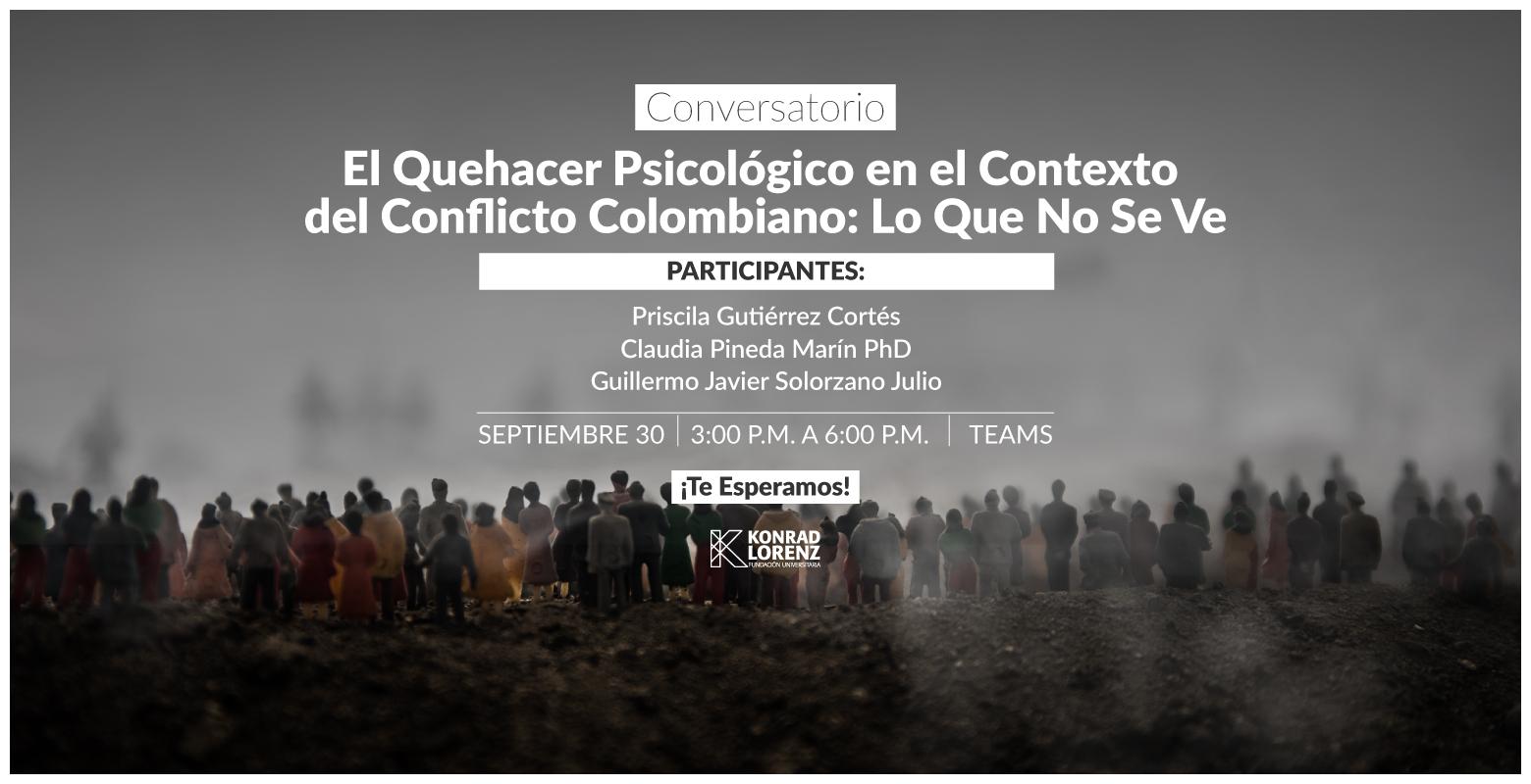 Conversatorio: El Quehacer Psicológico en el Contexto del Conflicto Colombiano: Lo Que No Se Ve