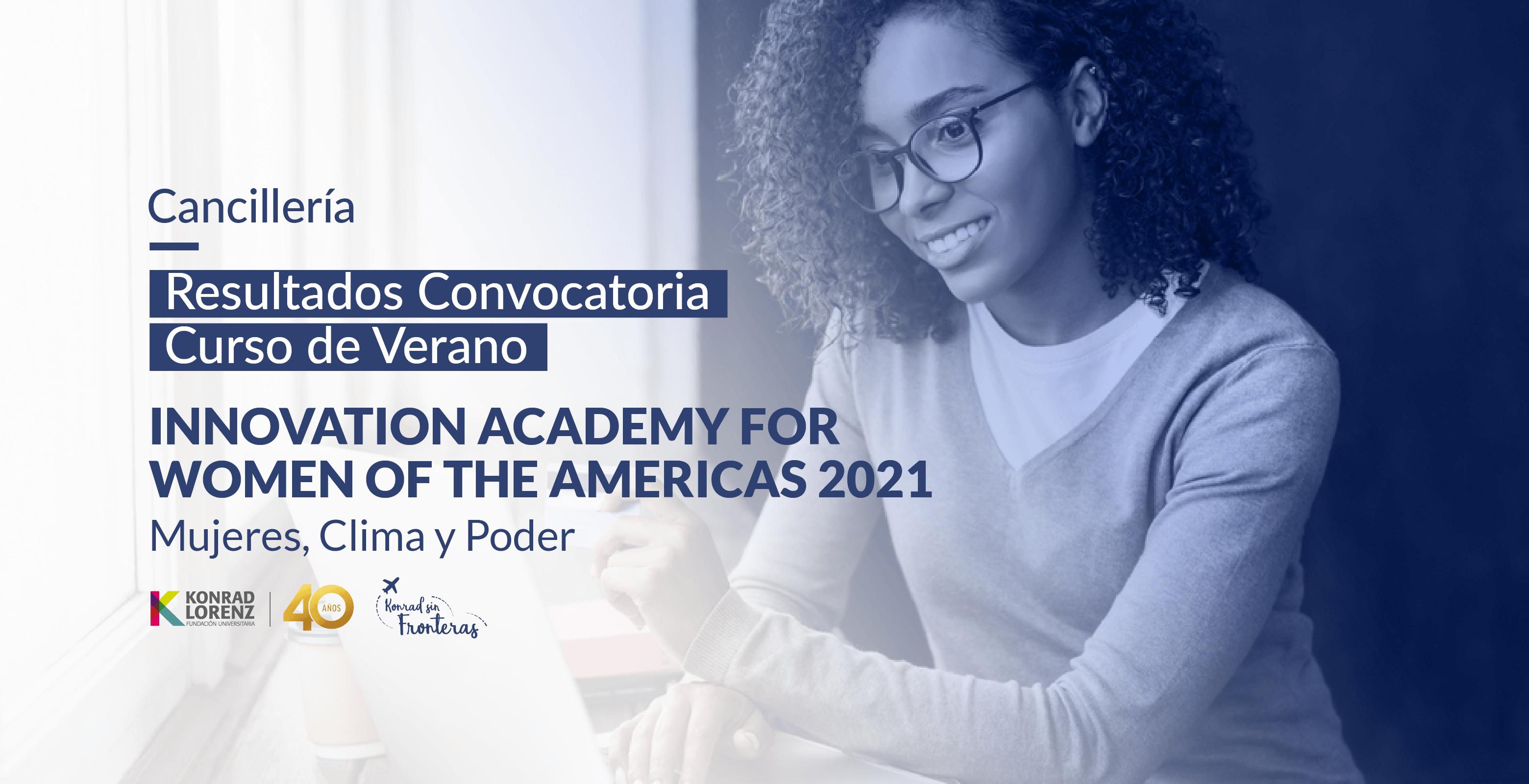 Cancillería: Resultados de la Convocatoria del Curso de Verano Innovation Academy for Women of The Americas 2021 - Mujeres, Clima y Poder